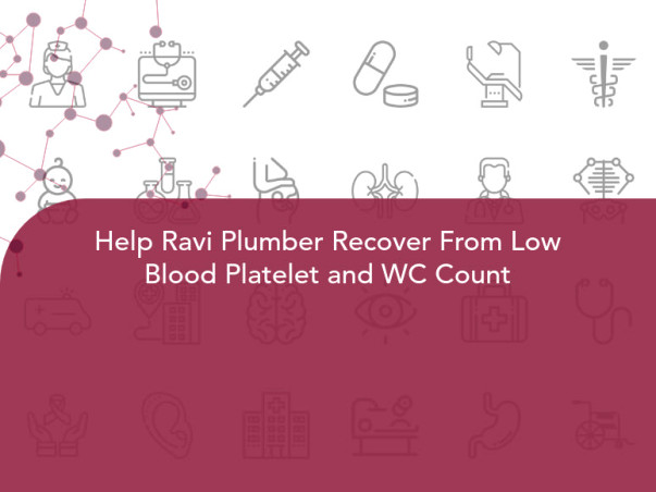 Help Ravi Plumber Recover From Low Blood Platelet and WC Count