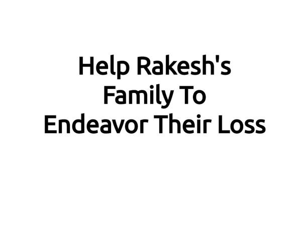 Help Rakesh's Family To Endeavor Their Loss