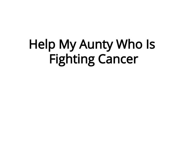 Help My Aunty Who Fighting Cancer
