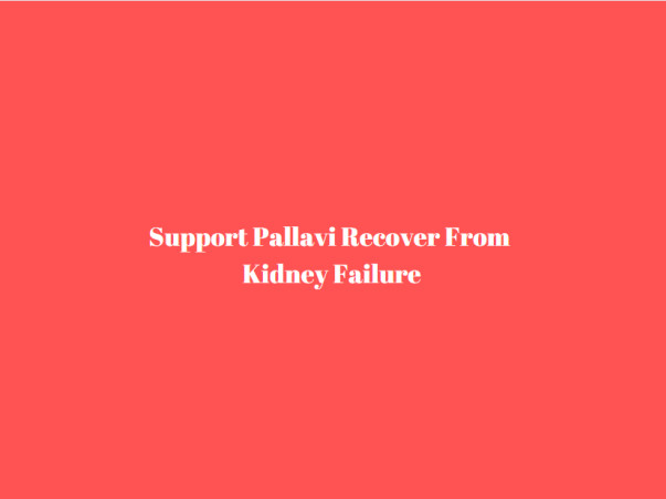 Support Pallavi Recover From Kidney Failure