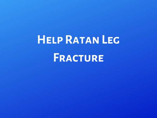 Help Ratan Get Treated For His Leg Fracture