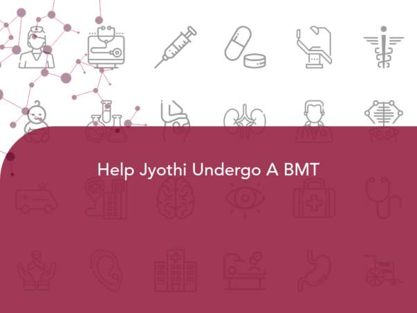 Help Jyothi Undergo A BMT