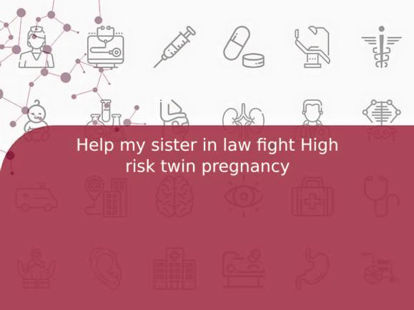 Help my sister in law fight High risk twin pregnancy