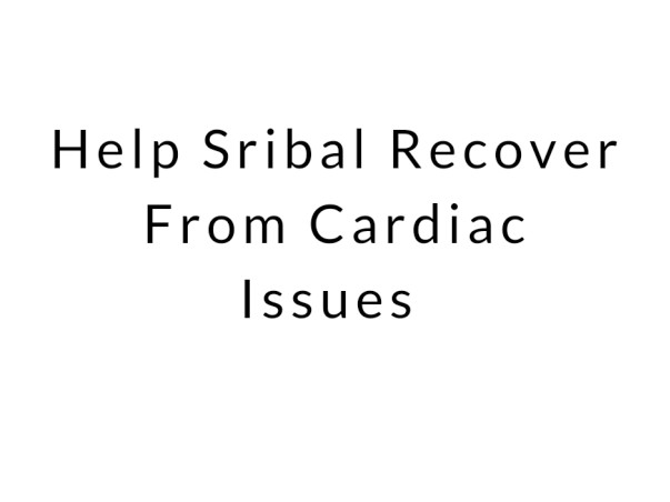 Help Sribal Recover From Cardiac Issues