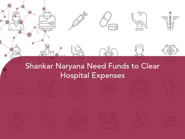 Shankar Naryana Need Funds to Clear Hospital Expenses