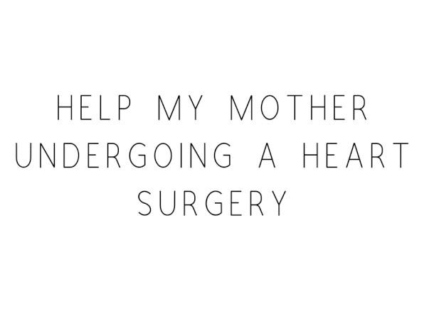 Help Mother Undergo A Heart Surgery