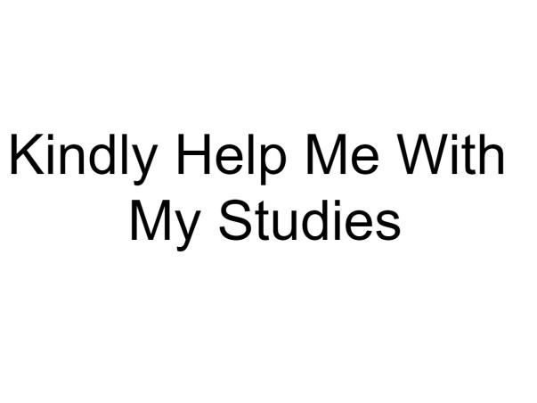Kindly Help Me With My Studies