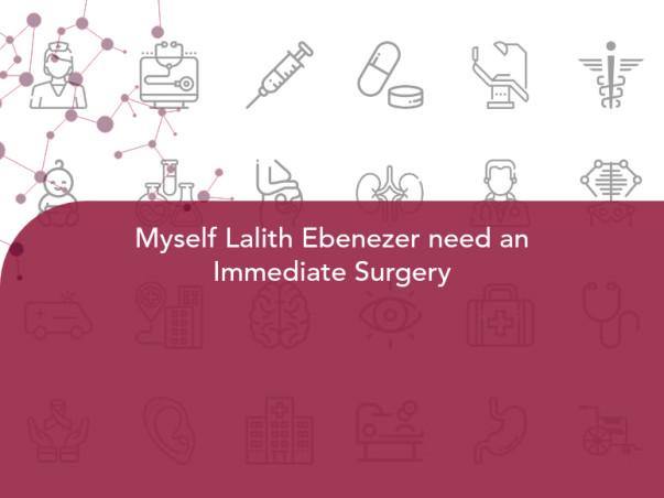 Myself Lalith Ebenezer need an Immediate Surgery