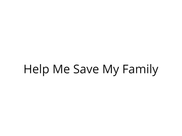 Help Me Save My Family