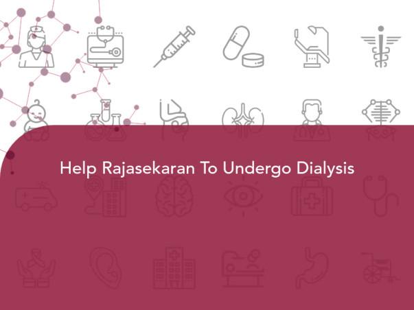 Help Rajasekaran To Undergo Dialysis