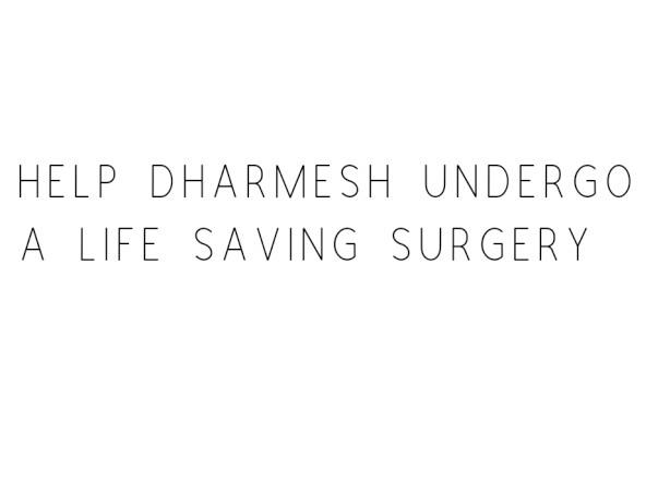 Help Dharmesh Undergo A Life Saving Surgery