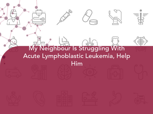 My Neighbour Is Struggling With Acute Lymphoblastic Leukemia, Help Him