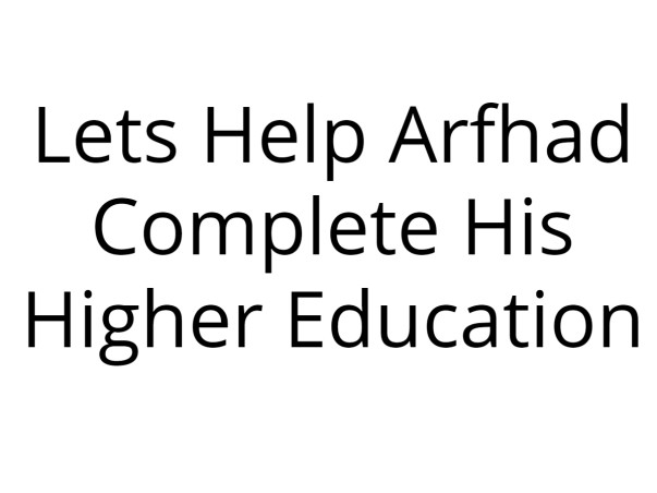 Lets Help Arfhad Complete His Higher Education