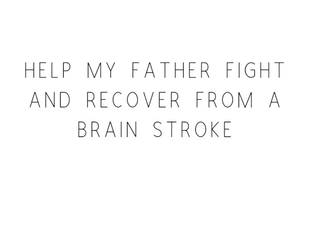 Help My Father Fight And Recover From A Brain Stroke