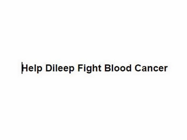 Help Dileep Fight Blood Cancer