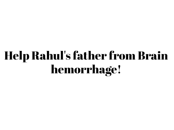Help Rahul's father from Brain hemorrhage!