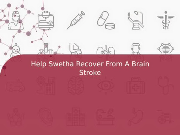 Help Swetha Recover From A Brain Stroke