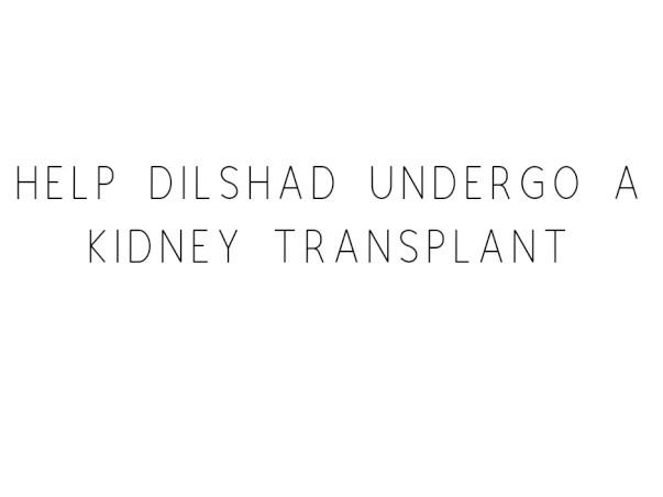Help Dilshad Undergo A Kidney Transplant