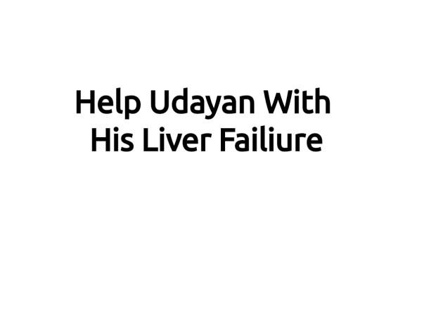 Help Udayan With His Liver Failiure