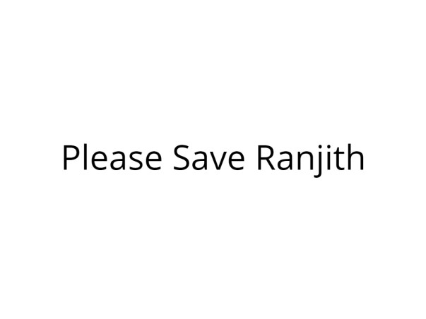 Please Help Us Save Ranjith