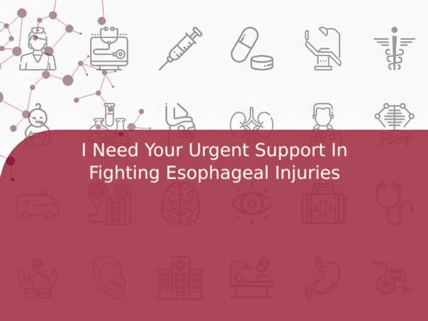 I Need Your Urgent Support In Fighting Esophageal Injuries