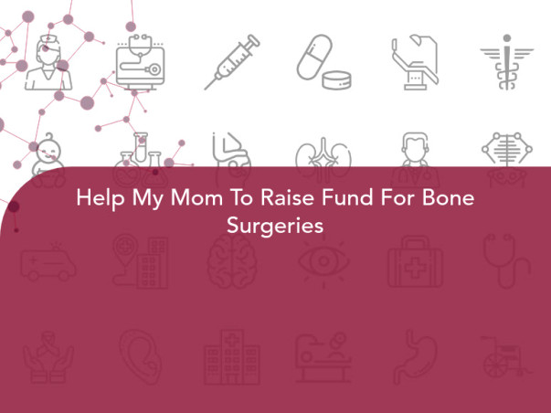 Help My Mom To Raise Fund For Bone Surgeries