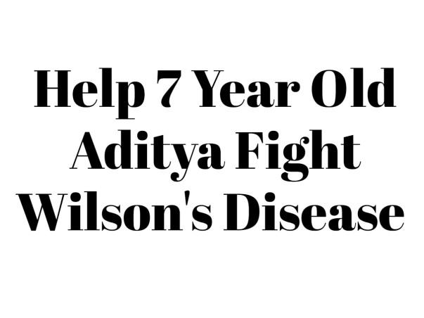 Help 7 Year Old Aditya Fight Wilson's Disease