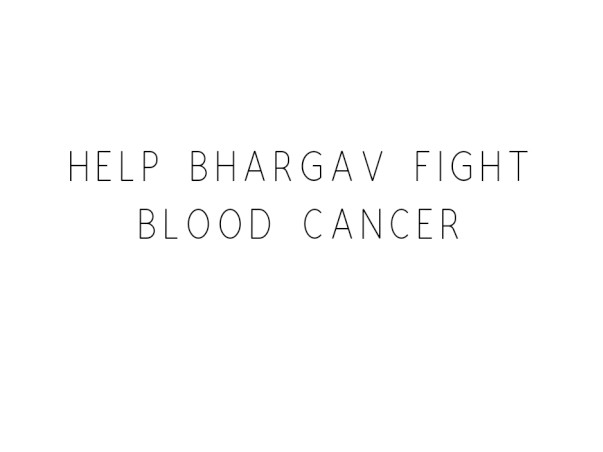 Help Bhargav Fight Blood Cancer