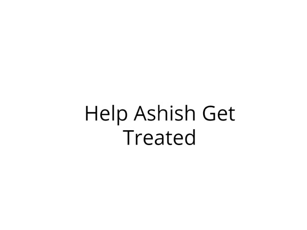 Help Ashish Get Treated for Acute Multi Organ Failure