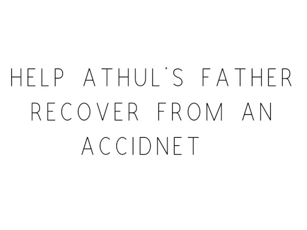 Help Athul's Father Recover From An Accidnet