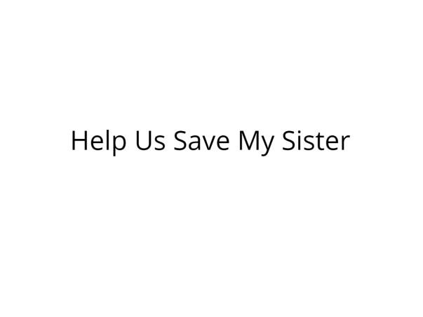 Help My Sister Undergo Kidney Transplant