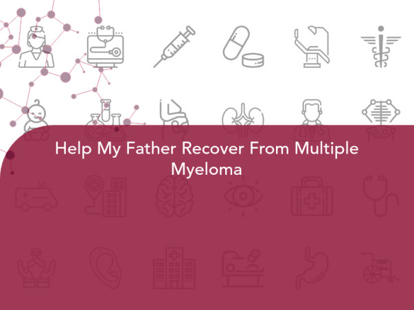 Help My Father Recover From Multiple Myeloma