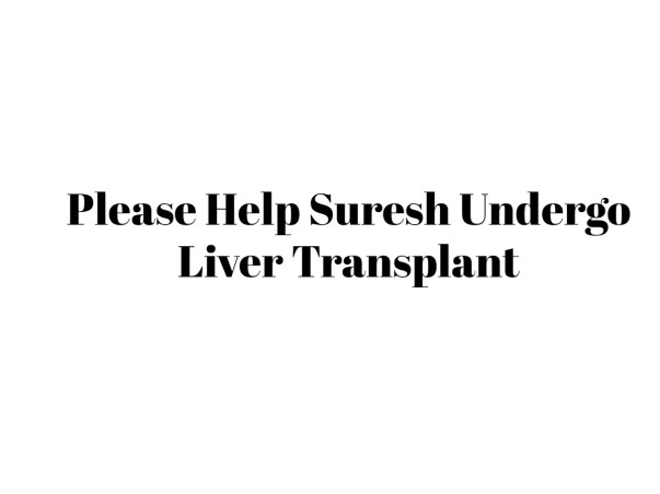 Please Help Suresh Undergo Liver Transplant