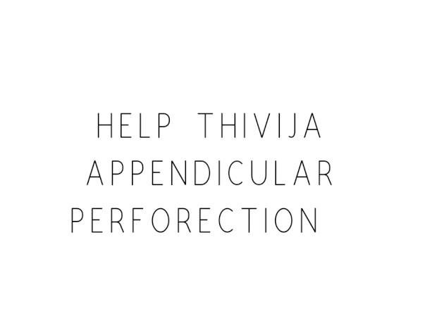 Help Thivija Appendicular Perforection
