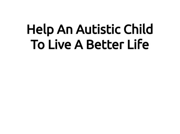 Help An Autistic Child To Live A Better Life