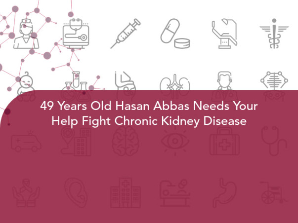 49 Years Old Hasan Abbas Needs Your Help Fight Chronic Kidney Disease