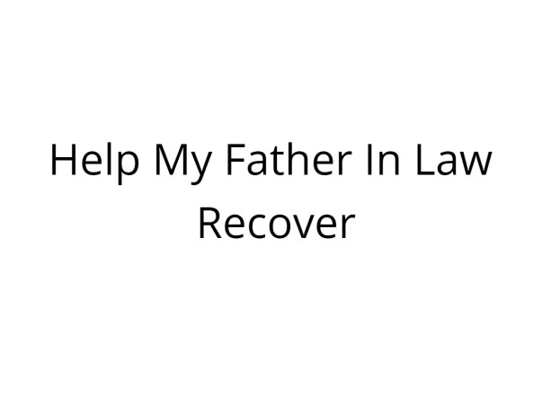 Help My Father In Law Recover