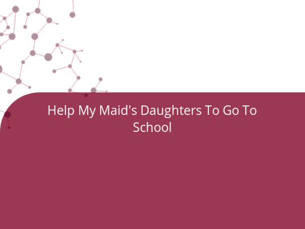 Help My Maid's Daughters To Go To School