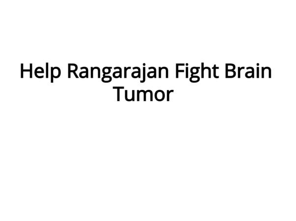 Help Rangarajan Fight Brain Tumor