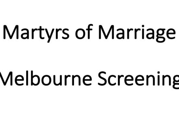 Help for 'Melbourne Screening' of 'Martyrs of Marriage'