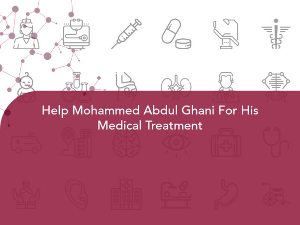 Help Mohammed Abdul Ghani For His Medical Treatment
