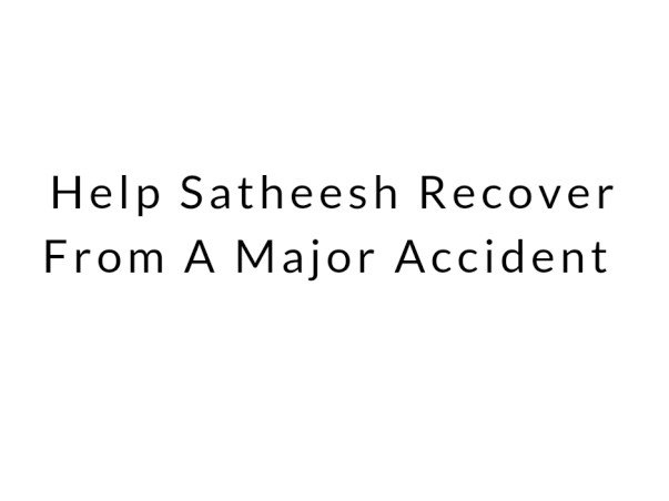 Help Satheesh Recover From A Major Accident