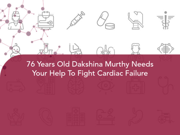 76 Years Old Dakshina Murthy Needs Your Help To Fight Cardiac Failure