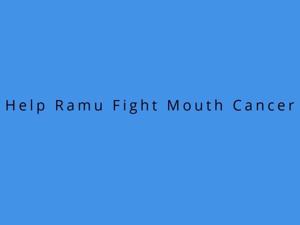 Help Ramu Fight Mouth Cancer