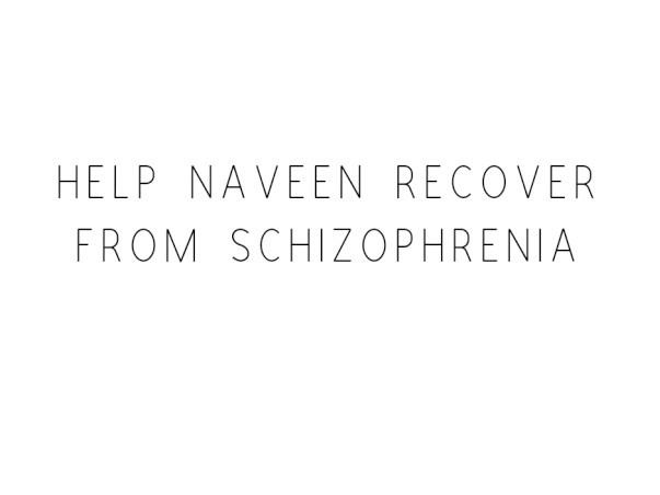 Help Naveen Recover From Schizophrenia