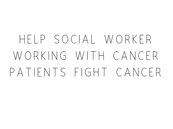 Help Social Worker Working With Cancer Patients Fight Cancer