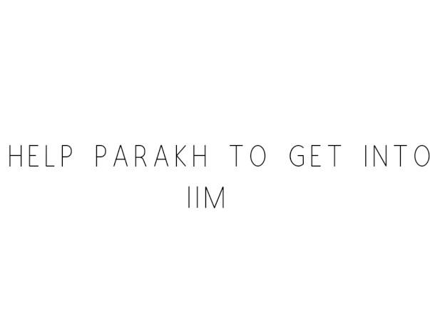 Help Parakh To Get Into IIM