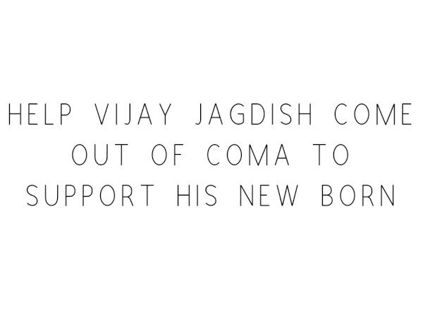 Help Vijay Jagdish Come Out Of Coma To Support His New Born