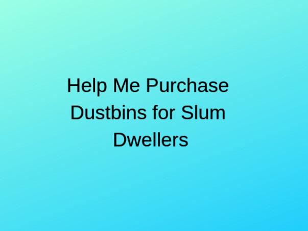 Help Us Buy Dustbins For Slum Dwellers Of Pachora.