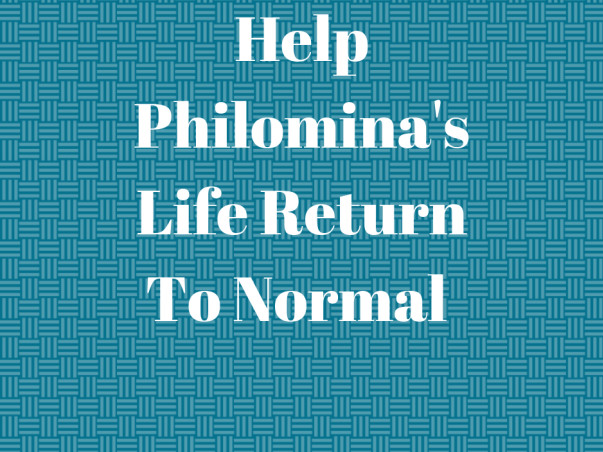Help Philomina's Life Return To Normal